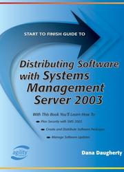 Cover of: Start to Finish Guide to Distributing Software With Systems Management Server 2003 (Start to Finish Guide) (Start to Finish Guide) | Dana Daugherty
