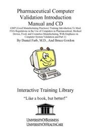 Cover of: Pharmaceutical Computer Validation Introduction Manual and CD, GMP (Good Manufacturing Practices) Training Introduction To Meet FDA Regulations in the ... on Computer System Validation and Part 11 |