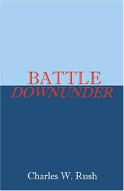 Cover of: BATTLE DOWNUNDER | Charles W. Rush