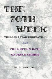 Cover of: The 70th Week The Soon 7 Year Tribulation And The Return Date Of Jesus Christ | M. L. Brough