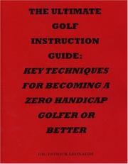 Cover of: The Ultimate Golf Instruction Guide: Key Techniques for Becoming a Zero Handicap Golfer or Better