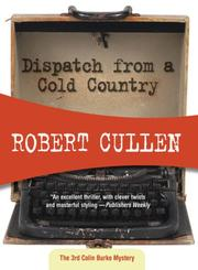 Cover of: Dispatch from a Cold Country (Felony & Mayhem Mysteries) | Robert Cullen