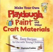 Cover of: Make Your Own Play Dough, Paint, And Other Craft Materials | Patricia Caskey