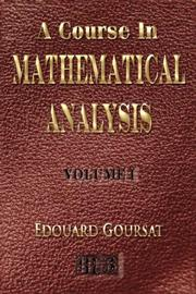 Cover of: A Course In Mathematical Analysis - Volume I - Derivatives And Differentials - Definite Integrals - Expansion In Series - Applications To Geometry