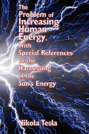Cover of: THE PROBLEM OF INCREASING HUMAN ENERGY WITH SPECIAL REFERENCES TO THE HARNESSING OF THE SUN'S ENERGY
