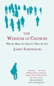 Cover of: The Wisdom of Crowds:Why the Many Are Smarter Than the Few and How Collective Wisdom Shapes Business, Economies, Societies and Nations