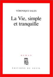 Cover of: La vie, simple et tranquille