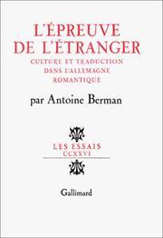 L'épreuve de l'étranger : culture et traduction dans l'Allemagne romantique : Herder, Goethe, Schlegel, Novalis,Humboldt, Schleiermacher, Hölderlin
