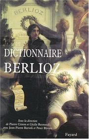 Cover of: Dictionnaire Berlioz by sous la direction de Pierre Citron et Cécile Reynaud ; avec Jean-Pierre Bartoli et Peter Bloom.
