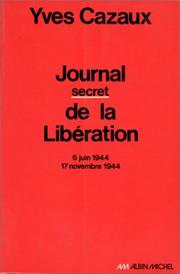 Cover of: Journal secret de la libération, 6 juin 1944-17 novembre 1944