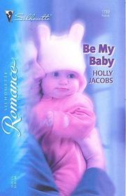 Cover of: Be my baby | Holly Jacobs