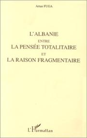 Cover of: L' Albanie entre la pensée totalitaire et la raison fragmentaire