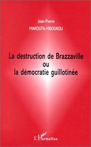 Cover of: La destruction de Brazzaville, ou, La démocratie guillotinée