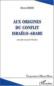 Cover of: Aux origines du conflit israëlo-arabe: l'invisible remords de l'occident