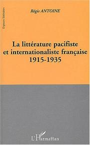 Cover of: La littérature pacifiste et internationaliste française, 1915-1935