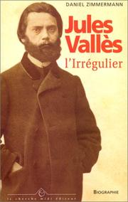 Cover of: Jules Vallès: l'irrégulier