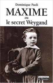Maxime, ou, Le secret Weygand by Dominique Paoli