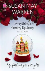 Cover of: Everything's Coming Up Josey (Life, Faith & Getting It Right #12) (Steeple Hill Cafe)