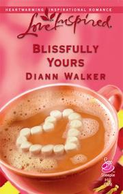 Cover of: Blissfully Yours (Love Inspired) | Diann Walker