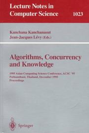 Cover of: Algorithms, Concurrency and Knowledge: 1995 Asian Computing Science Conference Acsc