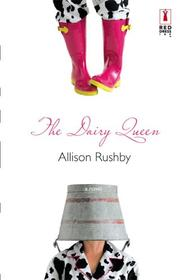 Cover of: The Dairy Queen (Red Dress Ink) | Allison Rushby