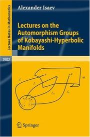 Cover of: Lectures on the Automorphism Groups of Kobayashi-Hyperbolic Manifolds | Alexander Isaev
