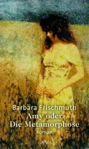 Amy: Oder, Die Metamorphose by Barbara Frischmuth