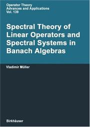 Cover of: Spectral Theory of Linear Operators: and Spectral Systems in Banach Algebras (Operator Theory: Advances and Applications) | Vladimir MГјller