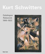 Cover of: Kurt Schwitters: Catalogue Raisonne: Volume I 1905-1922