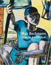 Cover of: Max Beckmann - exile in Amsterdam. Exhibition, Van Gogh Museum, Amsterdam, April 6 - August 19, 2007