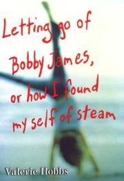 Cover of: Letting go of Bobby James, or, How I found myself of steam