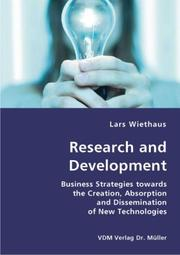 Cover of: Research and Development- Business Strategies towards the Creation, Absorption and Dissemination of New Technologies | Lars Wiethaus