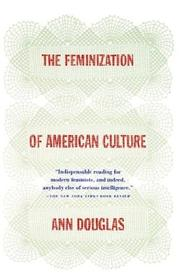 The feminization of American culture by Douglas, Ann