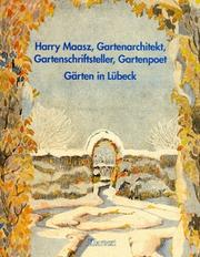 Cover of: Harry Maasz, Gartenarchitekt, Gartenschriftsteller, Gartenpoet : Gärten in Lübeck