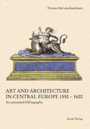 Art and architecture in Central Europe 1550-1620 by Thomas DaCosta Kaufmann