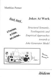 Cover of: Jokes at Work. Structural Semantic, Textlinguistic and Empirical Approaches towards a Joke Generator Model | Matthias Perner