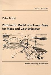 Cover of: Parametric model of a lunar base for mass and cost estimates | Peter Eckart