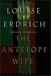Cover of: The Antelope Wife: A Novel