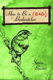 Cover of: How to Be a (Bad) Birdwatcher | Simon Barnes