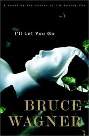 I'll let you go by Bruce Wagner