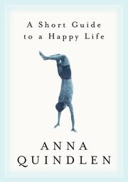 Cover of: A Short Guide to a Happy Life | Anna Quindlen