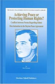 Cover of: Achieving Peace or Protecting Human Rights? Conflicts between Norms Regarding Ethnic Discrimination in the Dayton Peace Agreement (The Raoul Wallenberg ... Institute Human Rights Library, V. 23) | Gro Nystuen