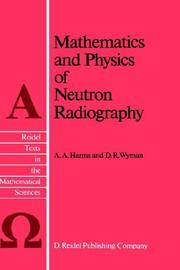 Cover of: Mathematics and Physics of Neutron Radiography (Reidel Texts in the Mathematical Sciences) | A.A. Harms