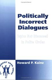 Cover of: Politically Incorrect Dialogues.Topics Not Discussed in Polite Circles.(Value Inquiry Book Series 82) | Howard P. Kainz