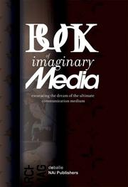 Cover of: The Book of Imaginary Media: Excavating the Dream of the Ultimate Communication Medium