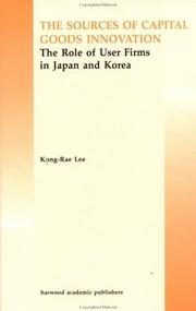 Cover of: Sources of capital goods innovation: the role of user firms in Japan and Korea
