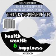 Cover of: Think Yourself to Health, Wealth, & Happiness | Joseph Murphy