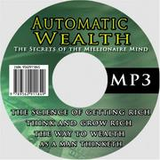 Cover of: Automatic Wealth: The Secrets of the Millionaire Mind--Including: Acres of Diamonds, As a Man Thinketh, I Dare you!, The Science of Getting Rich, The Way to Wealth, and Think and Grow Rich