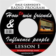 Cover of: Dale Carnegie's Radio Program: How to Win Friends and Influence People - Lesson 1: Gain insight into handling difficult people; Discover the keys to popularity; What employers want in their employees