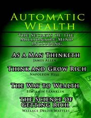 Cover of: Automatic Wealth I: The Secrets of the Millionaire Mind-Including: As a Man Thinketh, the Science of Getting Rich, the Way to Wealth & Think and Grow Rich